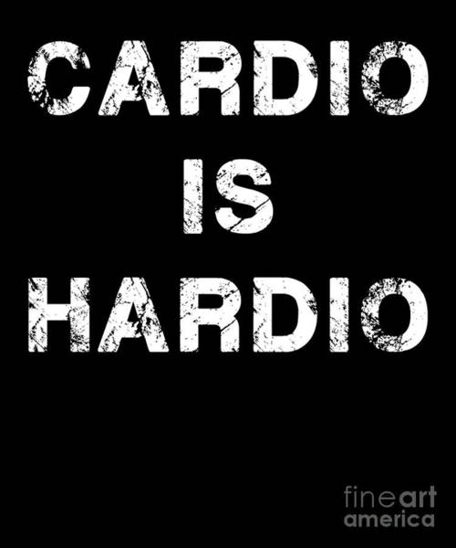 Powerlifting Digital Art - Funny Gym Workout Product Gift Cardio Is Hardio Training Design by DC Designs SuaMaceir