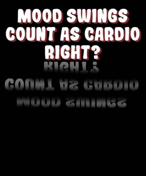 Pregnancy Mixed Media - Funny Mood Swing T Shirt Design Mood Swings Count As Cardio Right by Roland Andres