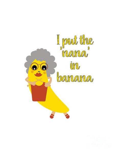 Digital Art - Funny Nana Banana With Text  by Barefoot Bodeez Art