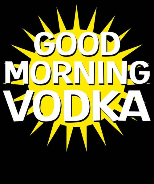 Drunk Mixed Media -  Funny Relaxing Vodka Tee Design Goodmorning Vodka by Roland Andres