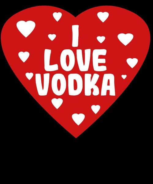 Drunk Mixed Media - Funny Relaxing Vodka Tee Design I Love Vodka by Roland Andres