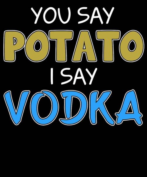 Drunk Mixed Media - Funny Relaxing Vodka Tee Design I Say Vodka by Roland Andres
