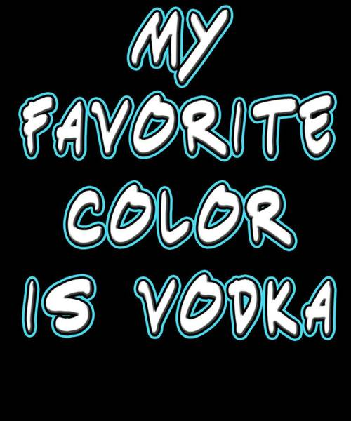 Drunk Mixed Media - Funny Relaxing Vodka Tee Design My Favorite Color by Roland Andres