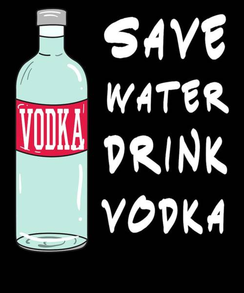 Drunk Mixed Media - Funny Relaxing Vodka Tee Design Save Water by Roland Andres