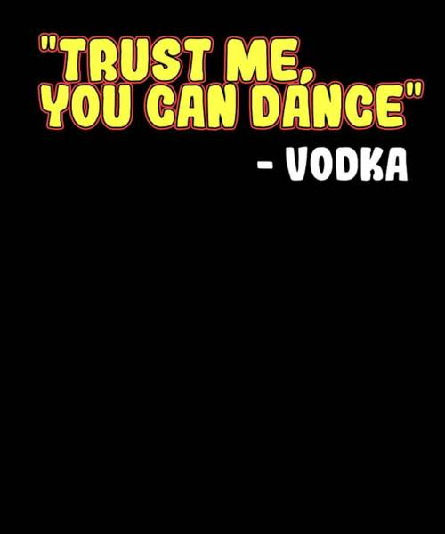 Drunk Mixed Media - Funny Relaxing Vodka Tee Design Trust Me by Roland Andres