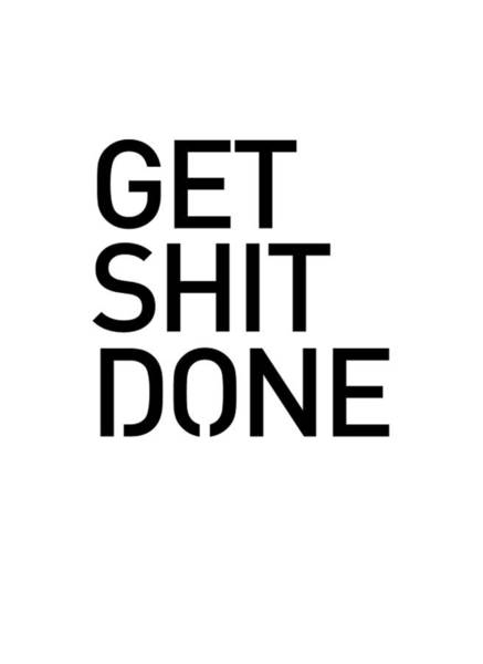 Wall Art - Mixed Media - Get Shit Done - Minimal Black And White Print - Motivational Poster by Studio Grafiikka