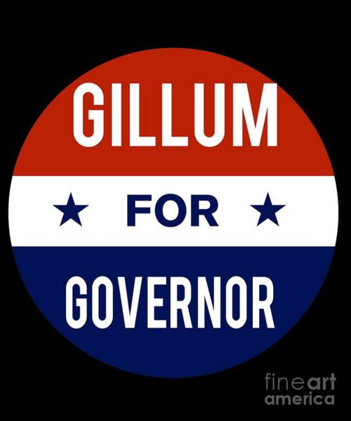 Governor Digital Art - Gillum For Governor 2018 by Flippin Sweet Gear