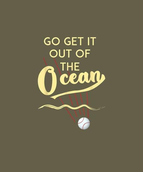 Wall Art - Digital Art - Go Get It Out Of The Ocean Shirt - Baseball T-shirt T-shirt by Unique Tees