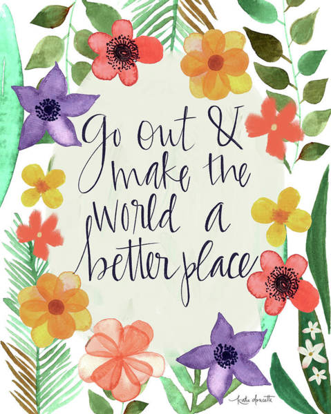 Wall Art - Mixed Media - Go Out And Make The World A Better Place by Katie Doucette