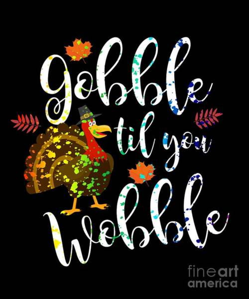 Thanksgiving Dinner Digital Art - Gobble Til You Wobble Thanksgiving Rainbow Splatter by The Perfect Presents