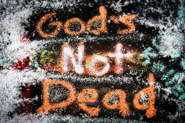 Photograph - God Is Not Dead by William Dickman