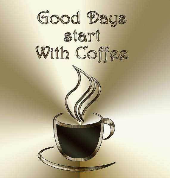 Digital Art - Good Days Start With Coffee by Chuck Staley