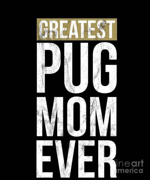 69acb38f7 Drawing - Greatest Pug Mom Tshirt Funny Dog Mom Gift Idea by Noirty Designs