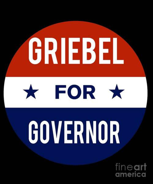 Governor Digital Art - Griebel For Governor 2018 by Flippin Sweet Gear