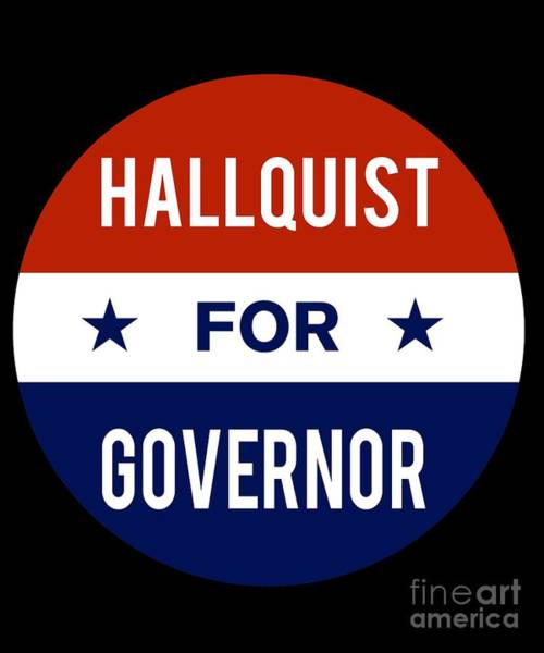 Governor Digital Art - Hallquist For Governor 2018 by Flippin Sweet Gear