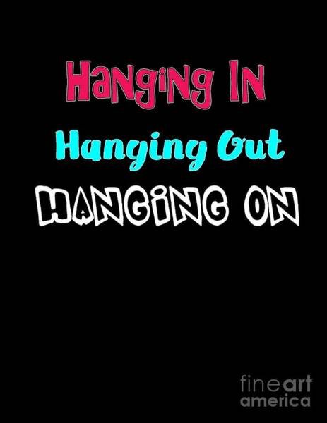 Digital Art - Hanging In Hanging Out Hanging On by Judy Hall-Folde
