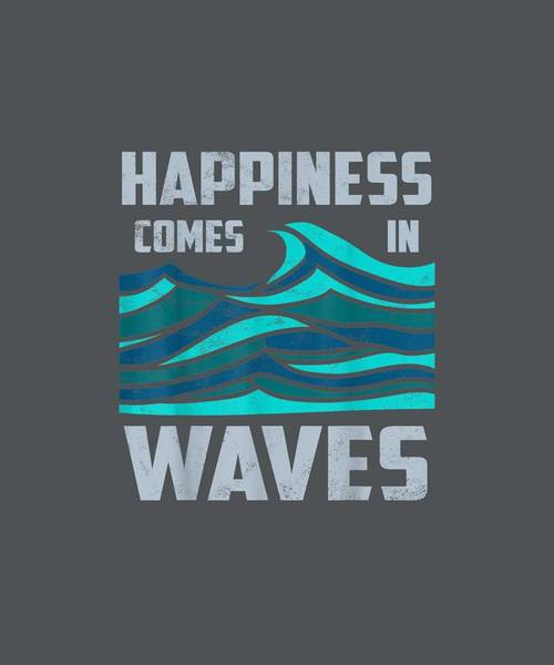 Surfer Girl Wall Art - Digital Art - Happiness Comes In Waves - Cool Vintage Surfer Surf Gift Tee by Unique Tees