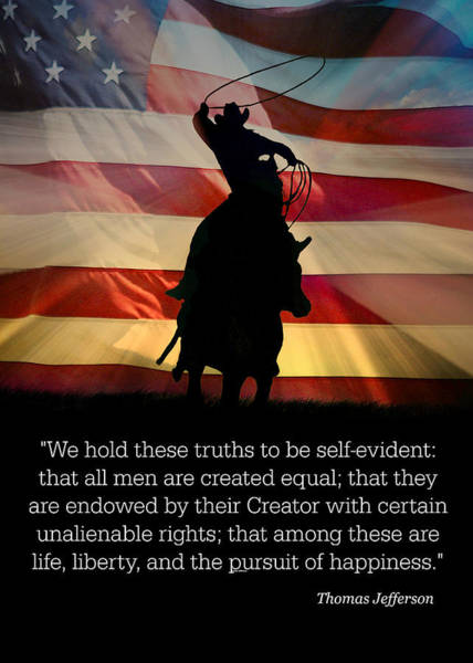 Declaration Of Independence Photograph - Happy 4th Of July, American Flag, Cowboy Famous Quote Thomas Jefferson by Stephanie Laird