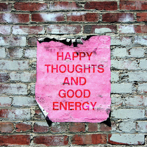 Wall Art - Photograph - Happy Thoughts Good Energy-  Art  By Linda Woods by Linda Woods