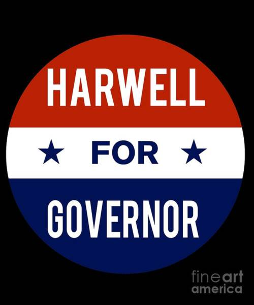 Governor Digital Art - Harwell For Governor 2018 by Flippin Sweet Gear
