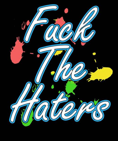 Dude Mixed Media - Haters Gonna Hate Tshirt Design Fuck The Haters by Roland Andres