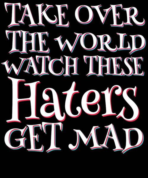 Dude Mixed Media - Haters Gonna Hate Tshirt Design Haters Get Mad by Roland Andres