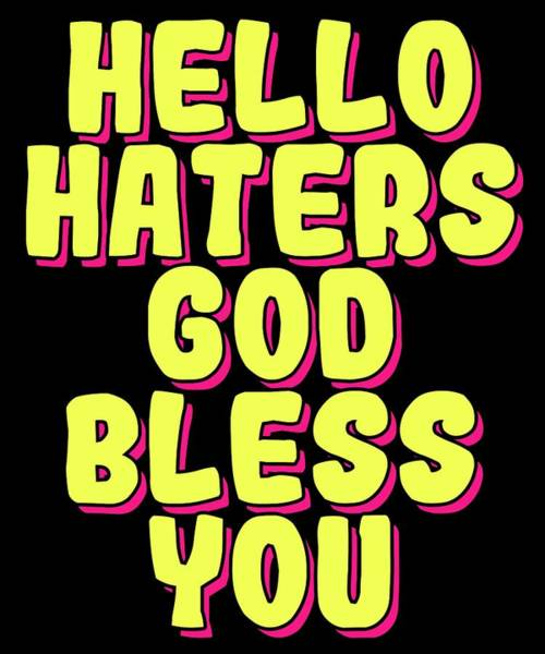 Dude Mixed Media - Haters Gonna Hate Tshirt Design Hello Haters by Roland Andres
