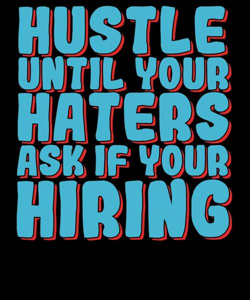Dude Mixed Media - Haters Gonna Hate Tshirt Design Hiring Haters by Roland Andres