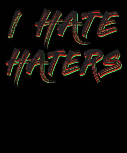 Dude Mixed Media - Haters Gonna Hate Tshirt Design I Hate Haters by Roland Andres
