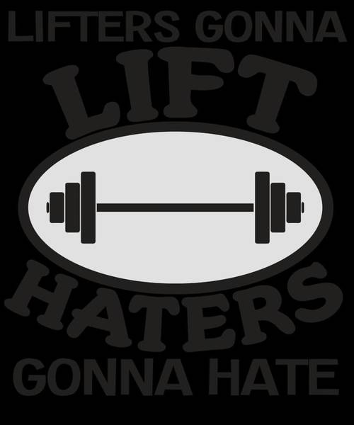 Dude Mixed Media - Haters Gonna Hate Tshirt Design Lifters Gonna Lift by Roland Andres