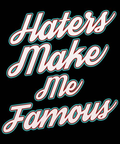 Dude Mixed Media - Haters Gonna Hate Tshirt Design Makes Me Famous by Roland Andres