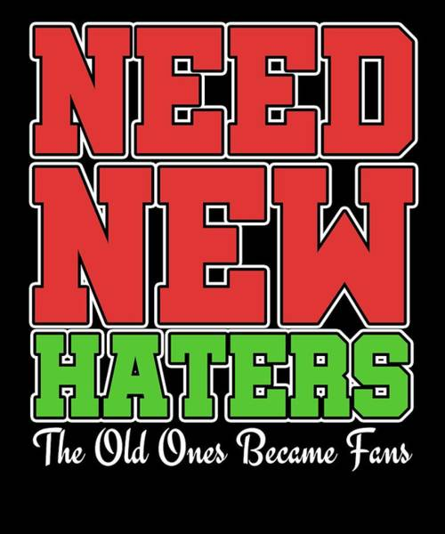 Dude Mixed Media - Haters Gonna Hate Tshirt Design Need New Haters by Roland Andres