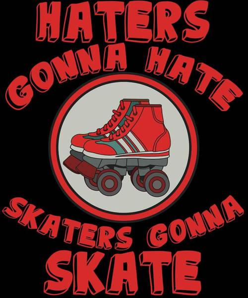 Dude Mixed Media - Haters Gonna Hate Tshirt Design Skaters Gonna Skate by Roland Andres