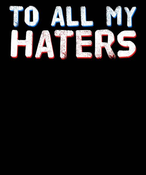 Dude Mixed Media - Haters Gonna Hate Tshirt Design To All My Haters by Roland Andres