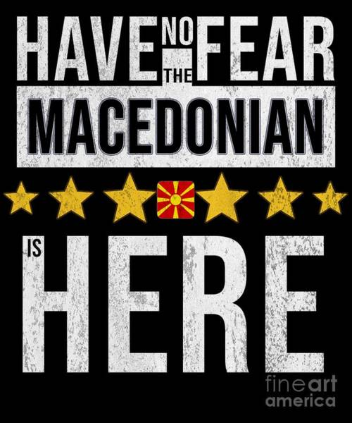 Macedonia Digital Art - Have No Fear The Macedonian Is Here by Jose O