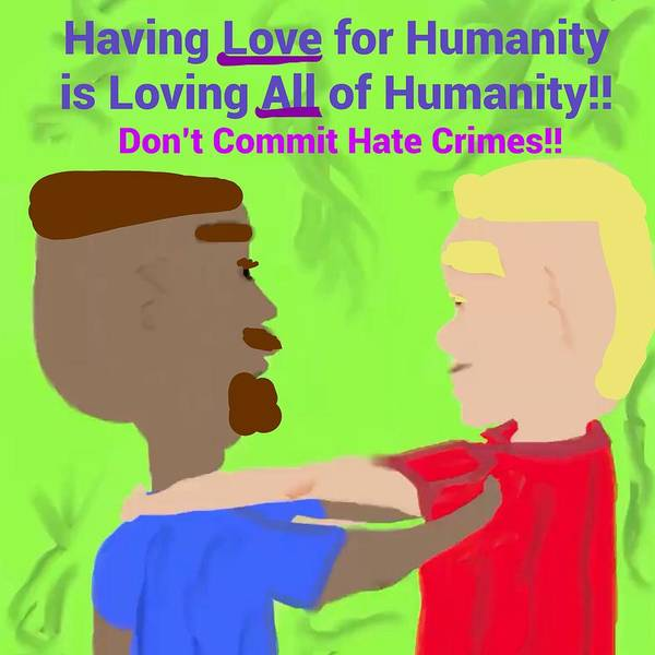 Having Love For Humanity Is Loving All Of Humanity Art Print