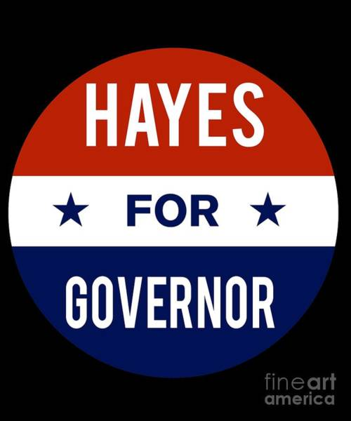 Governor Digital Art - Hayes For Governor 2018 by Flippin Sweet Gear
