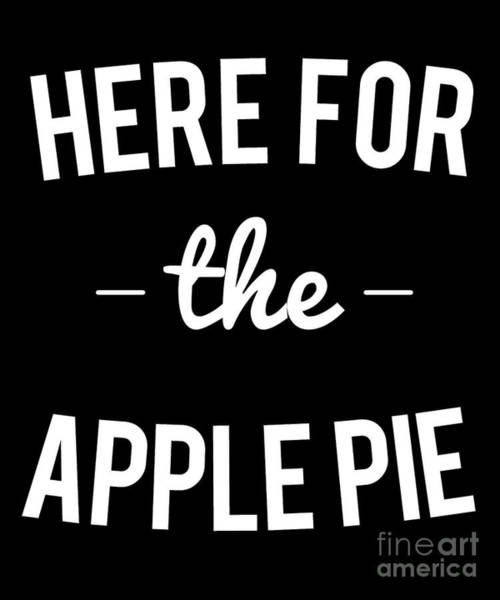 Thanksgiving Digital Art - Here For The Apple Pie Thanksgiving Christmas by Flippin Sweet Gear