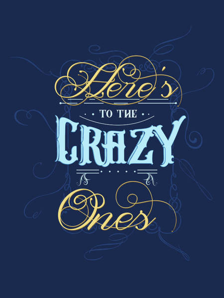 Wall Art - Mixed Media - Here's To The Crazy Ones - Typography Quote Print - Blue - Graphic Design by Studio Grafiikka