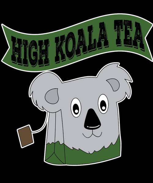 Admiration Mixed Media - High Koala Tea For Tea Lovers And Teafanatics So Addictive Tee Designs For Teaaddict Like You by Roland Andres
