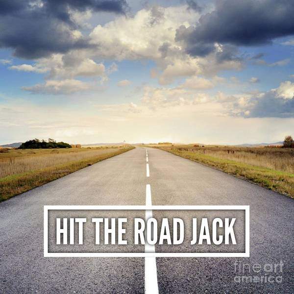 Wall Art - Digital Art - Hit The Road Jack by Esoterica Art Agency