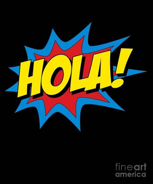Digital Art - Hola Spanish Superhero by Flippin Sweet Gear