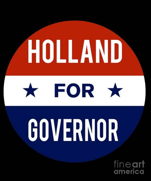 Governor Digital Art - Holland For Governor 2018 by Flippin Sweet Gear