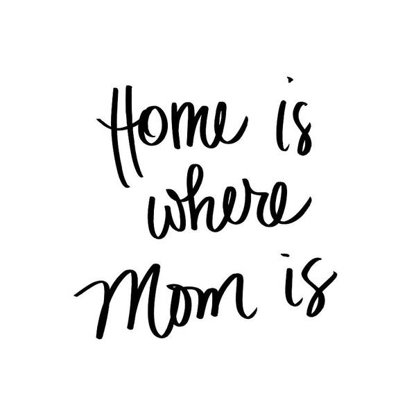 Mom Digital Art - Home Is Where Mom Is by Sd Graphics Studio
