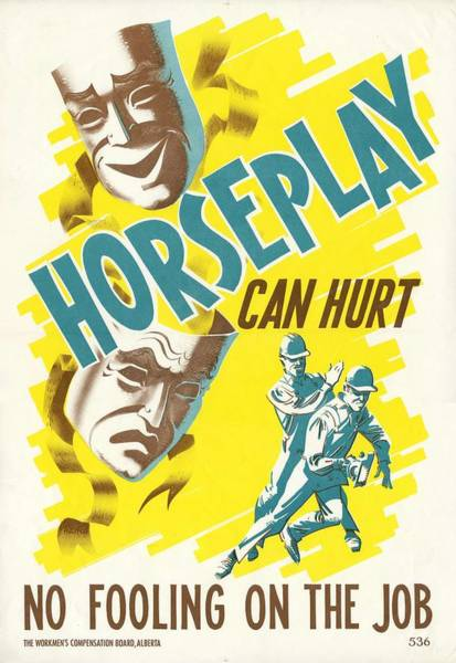 Wall Art - Painting - Horseplay Can Hurt Safety Poster Alberta Workmen S Compensation Board Poster  Provincial Archives Of by Celestial Images