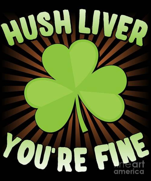 Digital Art - Hush Liver Youre Fine St Patricks Day by Flippin Sweet Gear
