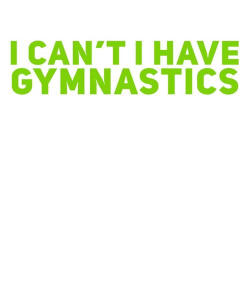 Practice Mixed Media - I Cant I Have Gymnastics Love And Adore Gymnastics Passion by Cameron Fulton