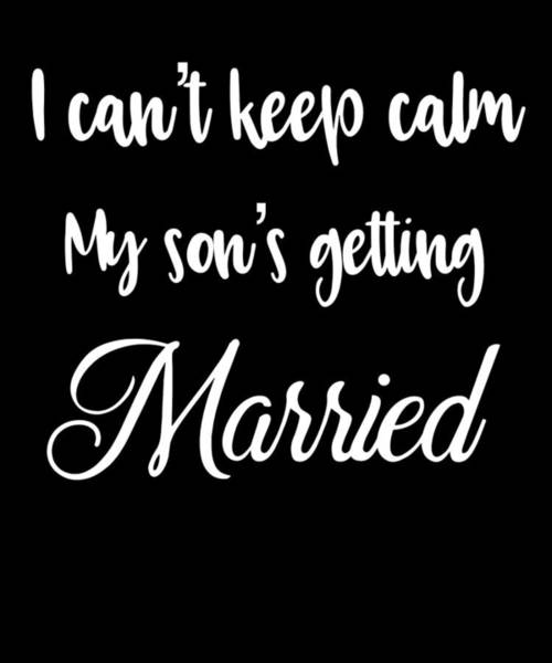 Wall Art - Digital Art - I Cant Keep Calm My Sons Getting Married by Sourcing Graphic Design