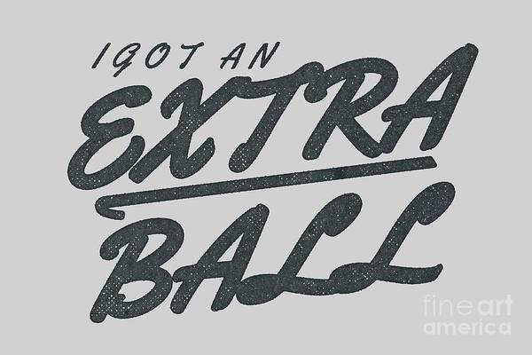 Wall Art - Digital Art - I Got An Extra Ball by Edward Fielding