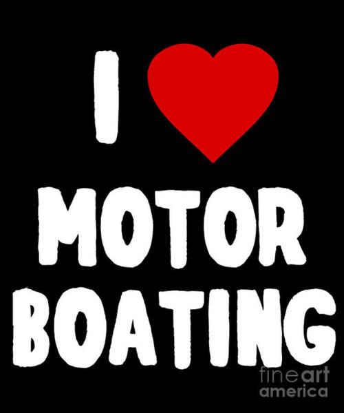 Digital Art - I Love Motor Boating by Flippin Sweet Gear